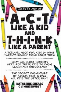 Book Cover: ACT Like A Kid And THINK Like A Parent