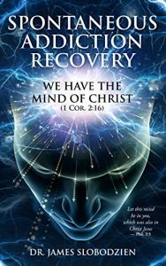 Book Cover: SPONTANEOUS ADDICTION RECOVERY: WE HAVE THE MIND OF CHRIST